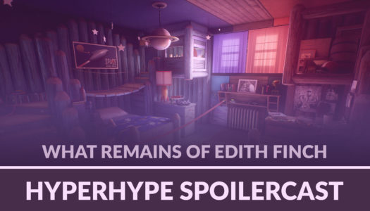HyperHype Spoilercast – What Remains of Edith Finch